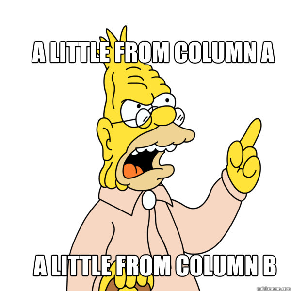 A little from column A A little from column B  Abe Simpson