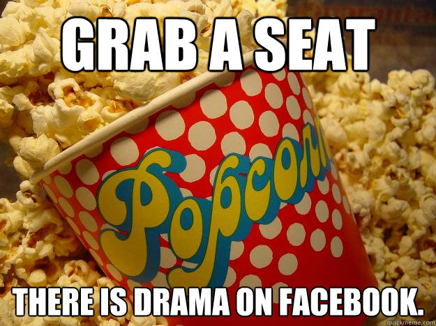 Grab a seat There is drama on facebook.