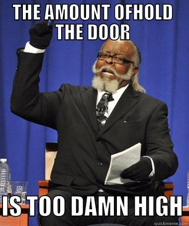 THE AMOUNT OFHOLD THE DOOR  IS TOO DAMN HIGH The Rent Is Too Damn High