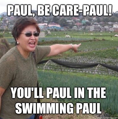 Paul, be care-paul! You'll Paul in the swimming Paul - Paul, be care-paul! You'll Paul in the swimming Paul  Angry Filipino Mom