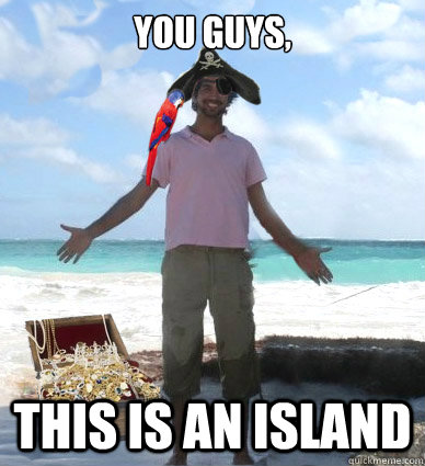 You guys, This is an island