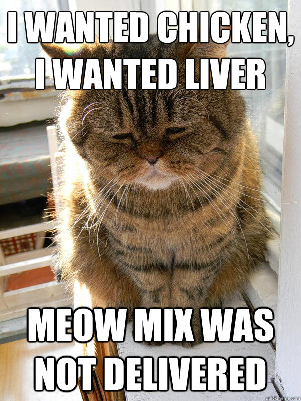 I wanted chicken, i wanted Liver meow mix was not delivered
