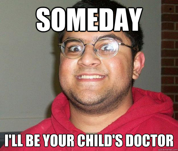 SOMEDAY I'LL BE YOUR CHILD'S DOCTOR