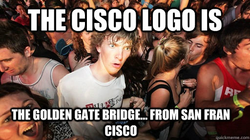 the cisco logo is the golden gate bridge... from san fran cisco - the cisco logo is the golden gate bridge... from san fran cisco  Sudden Clarity Clarence