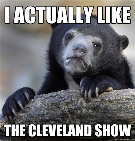 I actually like  The Cleveland Show - I actually like  The Cleveland Show  Confession Bear