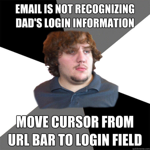 email is not recognizing dad's login information move cursor from  url bar to login field  - email is not recognizing dad's login information move cursor from  url bar to login field   Family Tech Support Guy