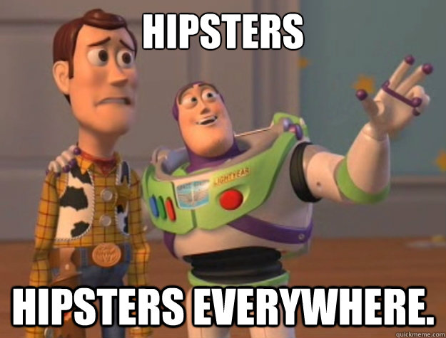 Hipsters Hipsters everywhere. - Hipsters Hipsters everywhere.  Toy Story