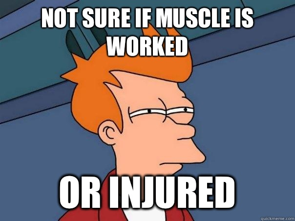 Not sure if muscle is worked Or injured - Not sure if muscle is worked Or injured  Futurama Fry