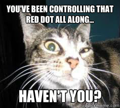 You've been controlling that red dot all along... haven't you?