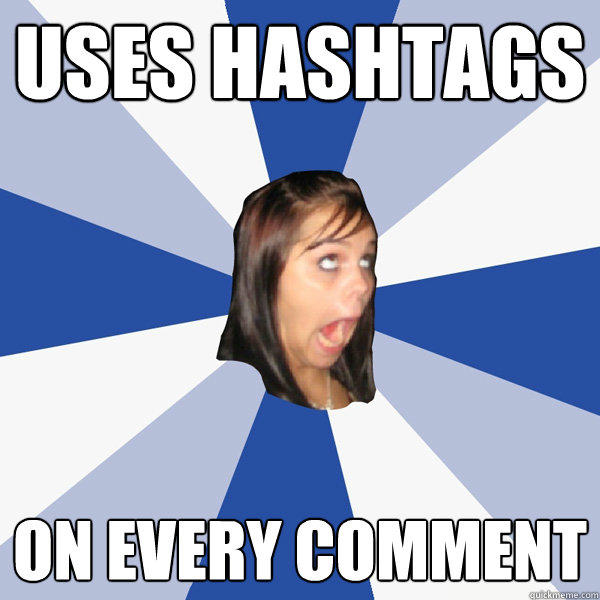 Uses hashtags On every comment - Uses hashtags On every comment  Annoying Facebook Girl