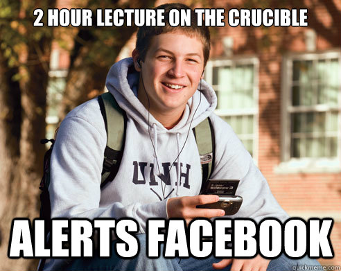 2 hour lecture on the crucible alerts facebook - 2 hour lecture on the crucible alerts facebook  College Freshman
