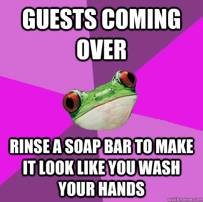 Guests coming over Rinse a soap bar to make it look like you wash your hands - Guests coming over Rinse a soap bar to make it look like you wash your hands  Foul Bachelorette Frog