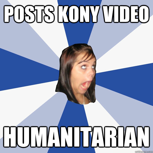 Posts Kony video humanitarian - Posts Kony video humanitarian  Annoying Facebook Girl