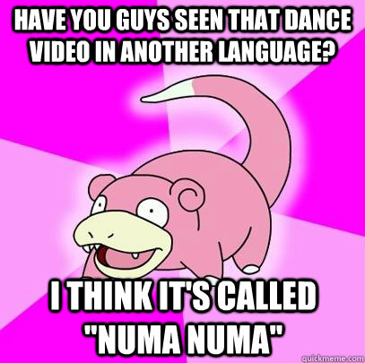 Have you guys seen that dance video in another language? I think it's called