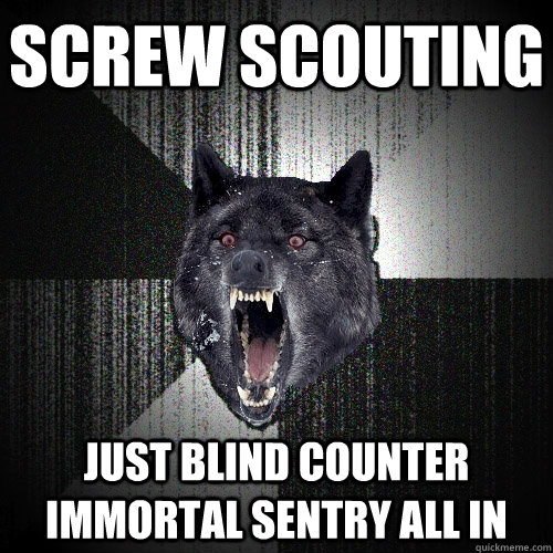 screw scouting just blind counter immortal sentry all in - screw scouting just blind counter immortal sentry all in  Insanity Wolf bangs Courage Wolf