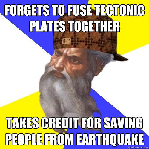 Forgets to fuse tectonic plates together takes credit for saving people from earthquake  Scumbag Advice God