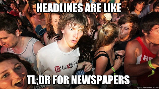 Headlines are like tl;dr for newspapers - Headlines are like tl;dr for newspapers  Sudden Clarity Clarence