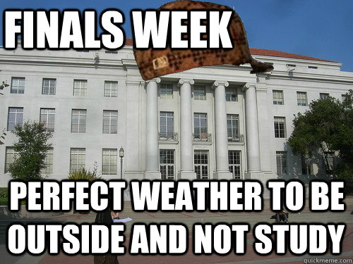 finals week Perfect weather to be outside and not study  Scumbag UC Berkeley