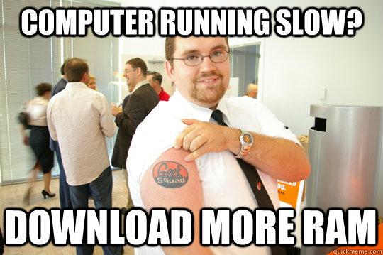 Computer y u so slow? Human y u download so much porn? He's right.