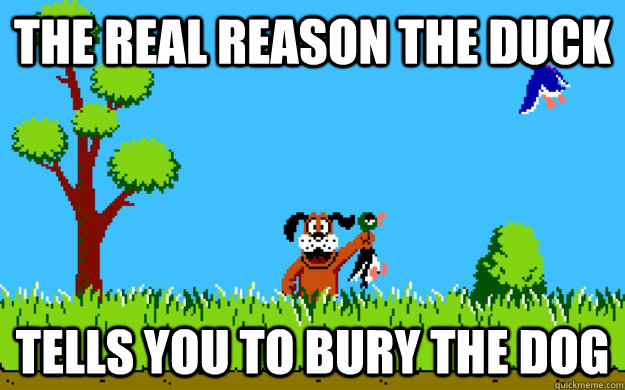 The real reason the duck tells you to bury the dog - The real reason the duck tells you to bury the dog  Misc