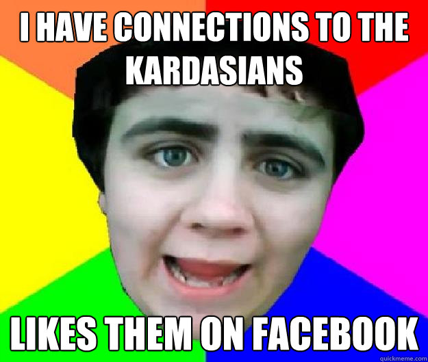 i have connections to the kardasians likes them on facebook