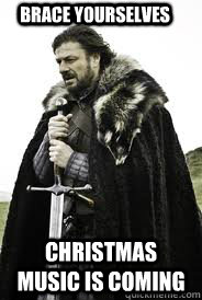 Brace Yourselves Christmas music is coming - Brace Yourselves Christmas music is coming  Brace Yourselves