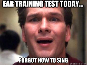 ear training test today... forgot how to sing