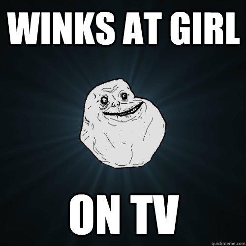 Winks at girl  On tv - Winks at girl  On tv  Forever Alone