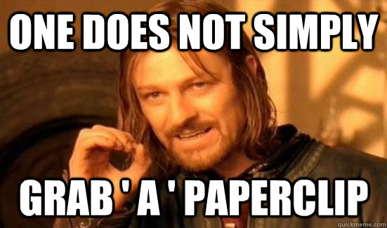 One does not simply Grab ' a ' paperclip - One does not simply Grab ' a ' paperclip  Misc