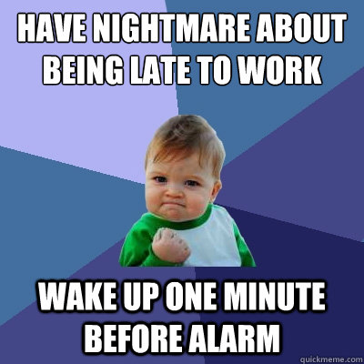 Have nightmare about being late to work  wake up one minute before alarm - Have nightmare about being late to work  wake up one minute before alarm  Success Kid