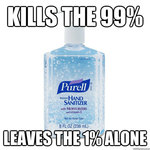 Kills the 99% Leaves the 1% alone