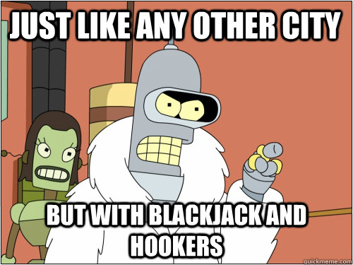 Just like any other city but with blackjack and hookers - Just like any other city but with blackjack and hookers  Blackjack Bender