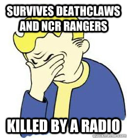 Survives deathclaws and NCR Rangers killed by a radio