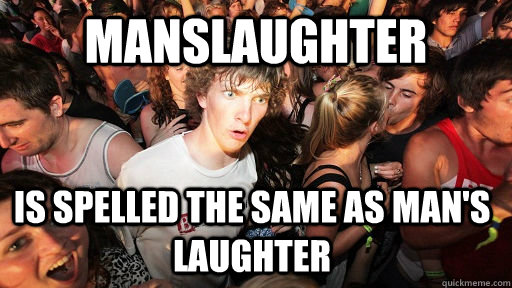 Manslaughter Is spelled the same as Man's Laughter - Manslaughter Is spelled the same as Man's Laughter  Sudden Clarity Clarence
