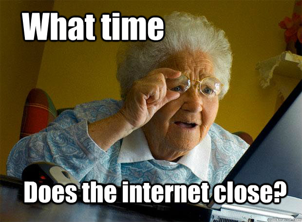 What time Does the internet close? - What time Does the internet close?  Grandma finds the Internet