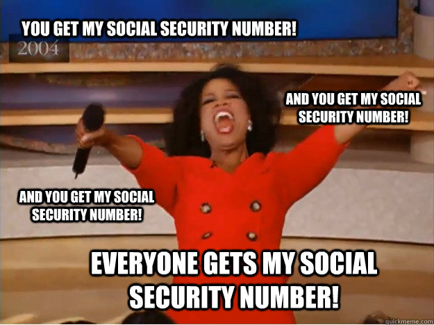 You get my social security number! Everyone gets my social security number! and you get my social security number! and you get my social security number! - You get my social security number! Everyone gets my social security number! and you get my social security number! and you get my social security number!  oprah you get a car