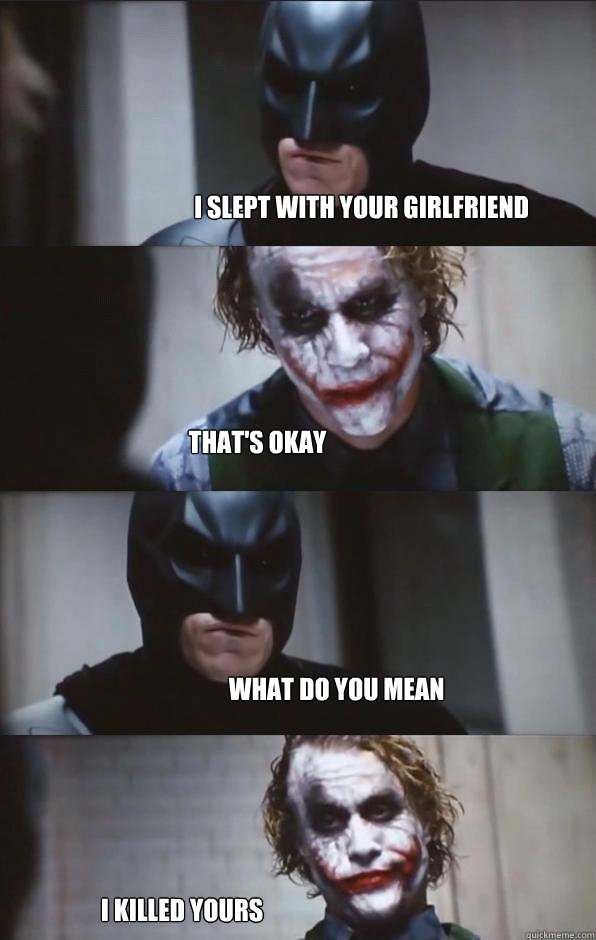 I slept with your girlfriend That's okay What do you mean I KILLED YOURS  Batman Panel