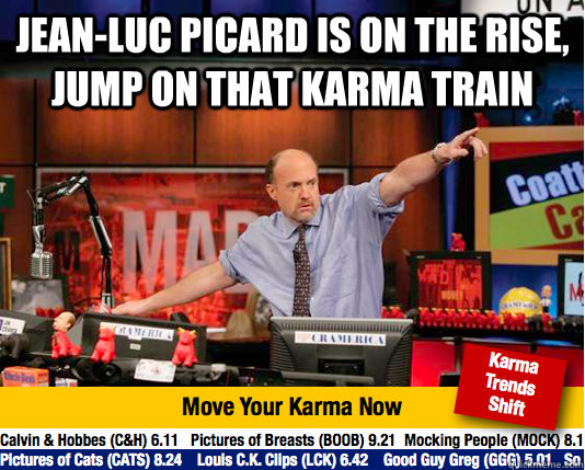 Jean-Luc Picard is on the rise, jump on that karma train  - Jean-Luc Picard is on the rise, jump on that karma train   Mad Karma with Jim Cramer
