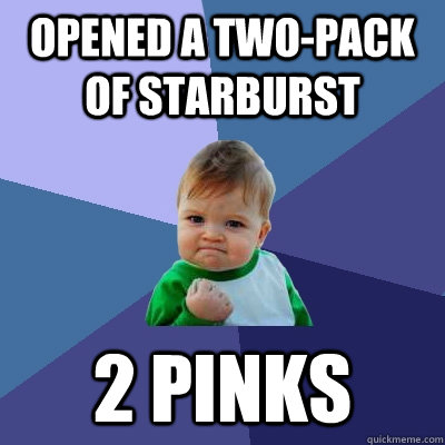 opened a two-pack of starburst 2 pinks - opened a two-pack of starburst 2 pinks  Success Kid