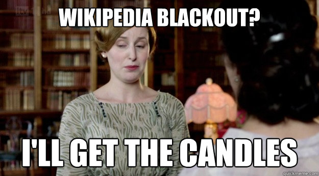 wikipedia blackout? I'll get the candles