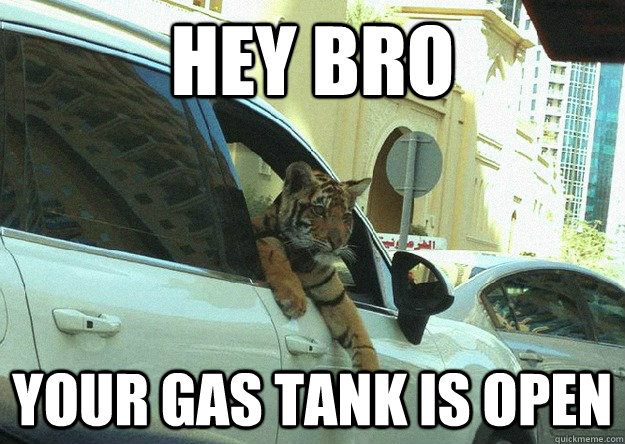 Hey bro your gas tank is open - Hey bro your gas tank is open  Misc