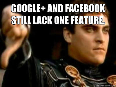 Google+ and Facebook still lack one feature.  - Google+ and Facebook still lack one feature.   Downvoting Roman