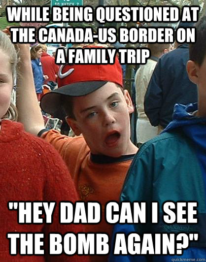 while being questioned at the Canada-US border on a family trip