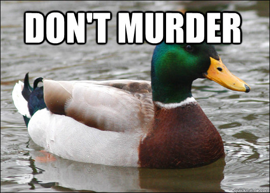 Don't murder  - Don't murder   Actual Advice Mallard