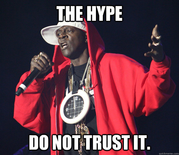 The Hype Do not trust it.