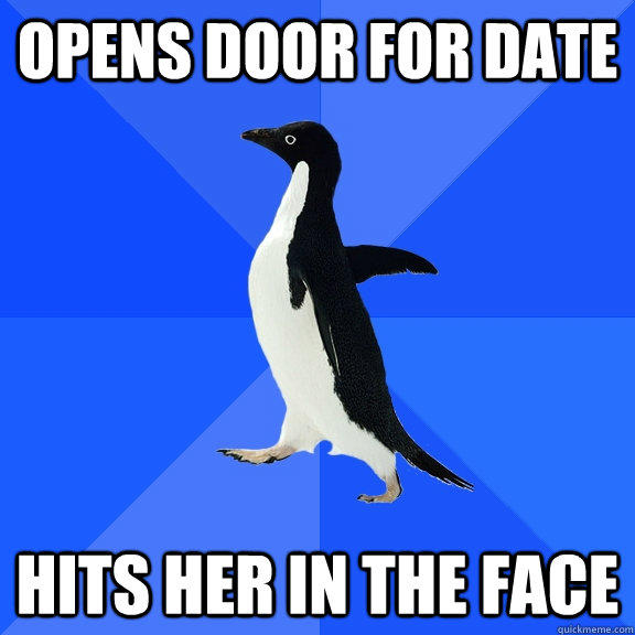 Opens Door For Date Hits Her In The Face - Opens Door For Date Hits Her In The Face  Socially Awkward Penguin