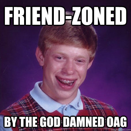 Friend-Zoned By the God damned OAG