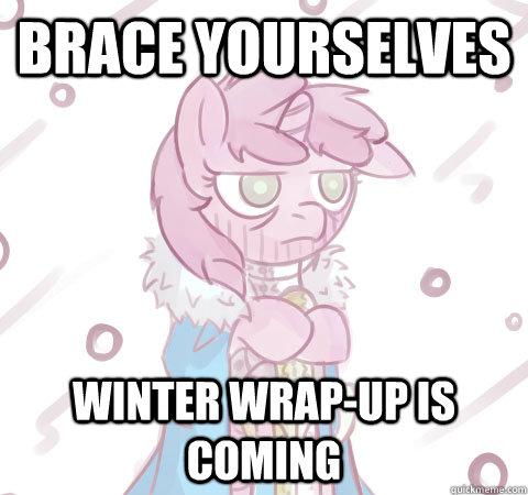 Brace yourselves Winter wrap-up is coming