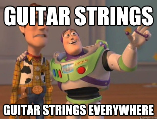 Guitar strings Guitar strings everywhere - Guitar strings Guitar strings everywhere  Buzz Lightyear