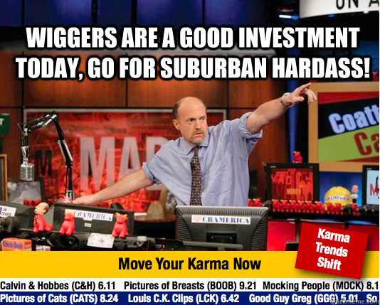Wiggers are a good investment today, go for Suburban Hardass!   Mad Karma with Jim Cramer